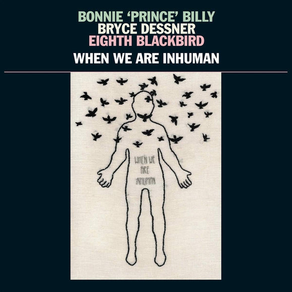 Bonnie Prince Billy, Bryce Dessner, Edith Blackbird - When We Are Inhuman - 2LP