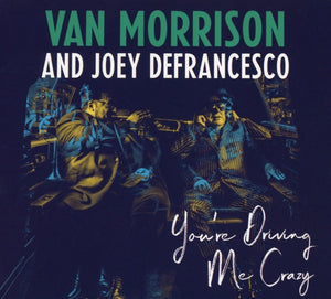 Van Morrison And Joey Defrancesco - You're Driving Me Crazy CD