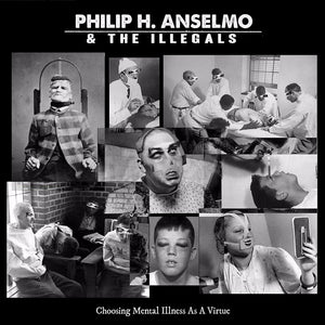 Philip H. Anselmo - Choosing Mental Illness As A Virtue LP
