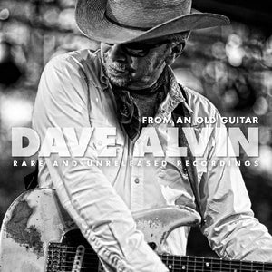 Dave Alvin - From An Old Guitar: Rare and Unreleased Recordings - CD
