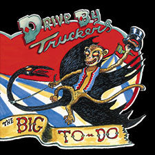 Drive By Truckers - The Big To-Do - CD