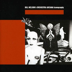 Bill Nelson's Orchestra Arcana - Iconography - CD