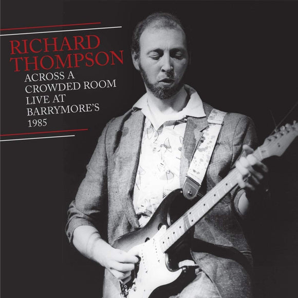 Richard Thompson - Across A Crowded Room Live At Barrymore's 1985 - 2CD