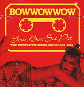 Bowwowwow - Your Box Set Pet - The Complete Recordings 1980-84 - 3CD