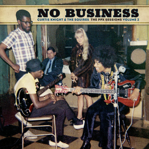 CURTIS KNIGHT & THE SQUIRES - No Business The PPX sessions Volume 2 - LP
