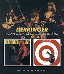 Rick Derringer - Derringer Live / If I Weren't So Romantic, I'd Shoot You - CD