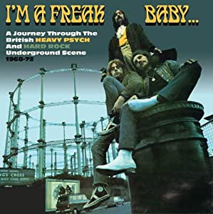 I'm A Freak Baby - A Journey Through The British Heavy Psych And Hark Rock Underground 68-72 - 3CD