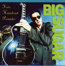 Big Sugar - Five Hundred Pounds - CD