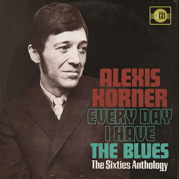Alexis Korner - Everyday I Have The Blues - The Sixties Anthology - 3CD