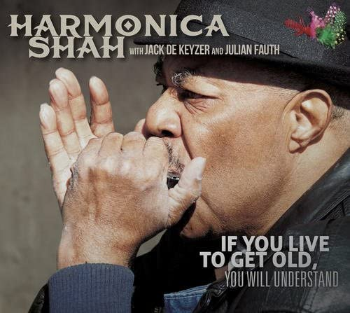 Harmonica Shah - If You Live To Get Old You Will Understand - CD