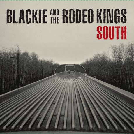 Blackie and the Rodeo Kings - South - CD