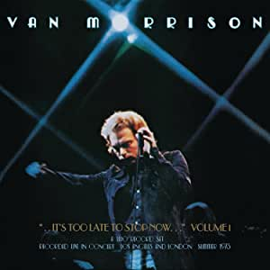 Van Morrison - It's Too Late To Stop Now... Vol. I - 2CD