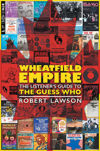 Robert Lawson - Wheatfield Empire: The Listener's Guide to The Guess Who - Book