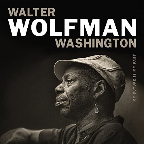 Walter Wolfman Washington - My Future Is My Past - CD