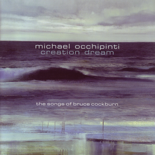 Michael Occhipinti - Creation Dream: The Songs of Bruce Cockburn - CD