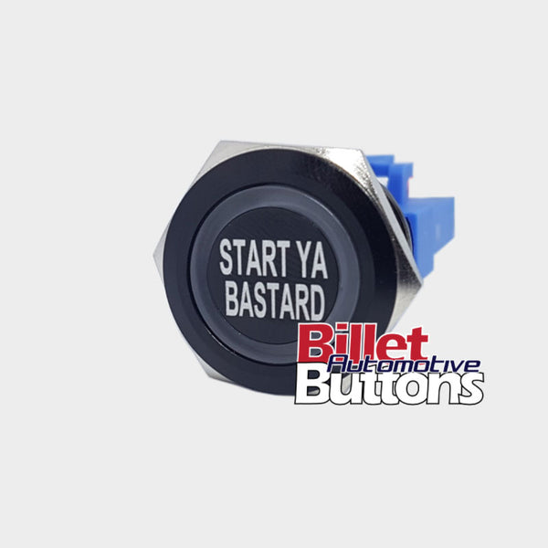 Start Ya Bastard push button switch billet custom laser etched billet automotive buttons