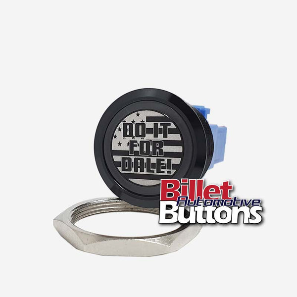 28mm FEATURED 'DO IT FOR DALE' Billet Push Button Switch