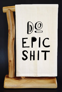"DO EPIC SHIT 28"" x 29"" Premium Flour Sack Dish Towel"
