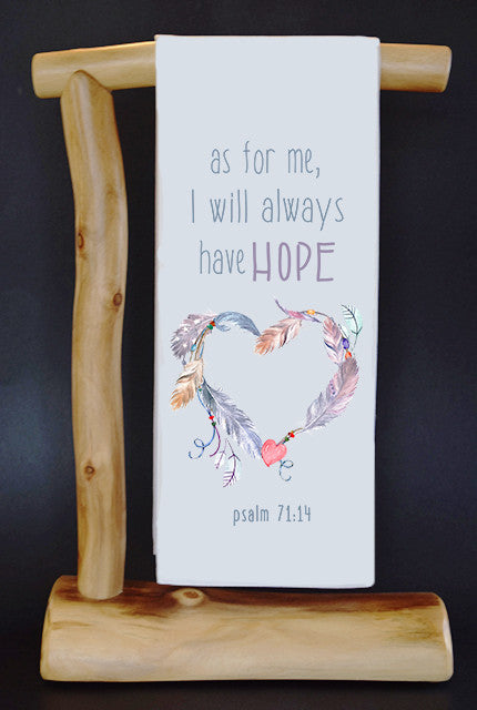 20% Net Proceeds Benefits HOPE FOR ERIN. As for me, I will always have HOPE, Psalm 74:14 Dish Towel & Reusable Bag!