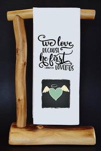We Love Because He First Loved Us Dish Towel & Reusable Bag!