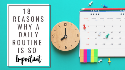 18 Reasons Why a Daily Routine is So Important