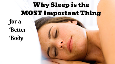Why Sleep is the Most Important Thing for a Better Body