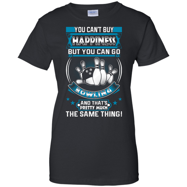 You Can't Buy Happiness But You Can Go Bowling And That's Pretty Much The Same Thing Women's Shirt Black