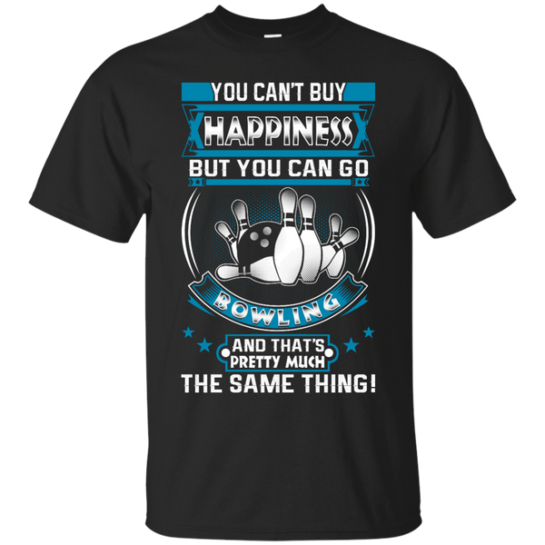 You Can't Buy Happiness But You Can Go Bowling And That's Pretty Much The Same Thing Black Unisex Shirt