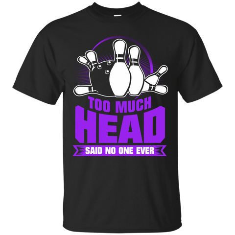 Too Much Head Said No One Ever Funny Bowling Tee Unisex - Black