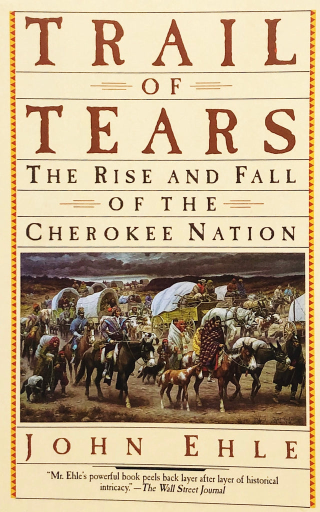 The Trail of Tears: The Rise and Fall of the Cherokee Nation by John Ehle