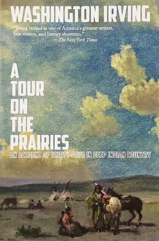 A Tour On The Prairies: An Account of Thirty Days in Deep Indian Country by Washington Irving