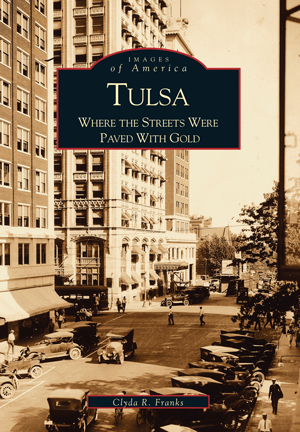 Images of America - Tulsa: Where Streets Were Paved with Gold