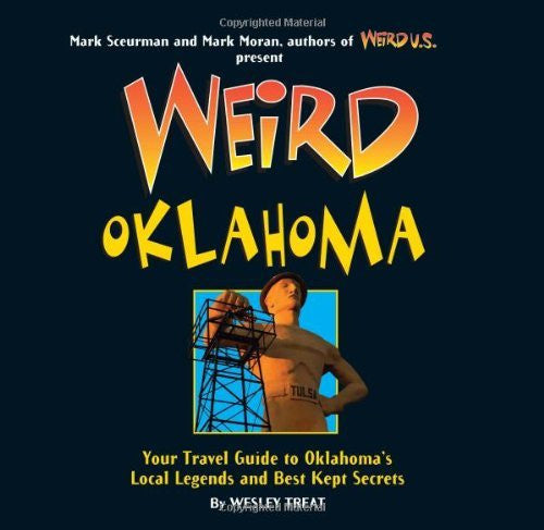 Weird Oklahoma: Your Travel Guide to Oklahoma's Local Legends and Best Kept Secrets (Hardcover)