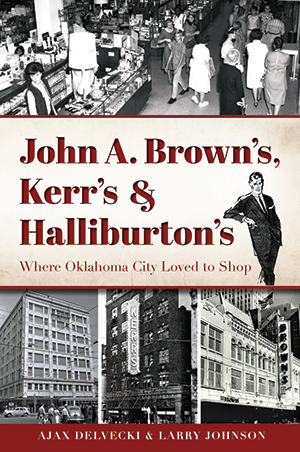 John A. Brown's, Kerr's & Halliburton's: Where Oklahoma City Loved to Shop