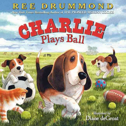 Charlie Plays Ball by Ree Drummond