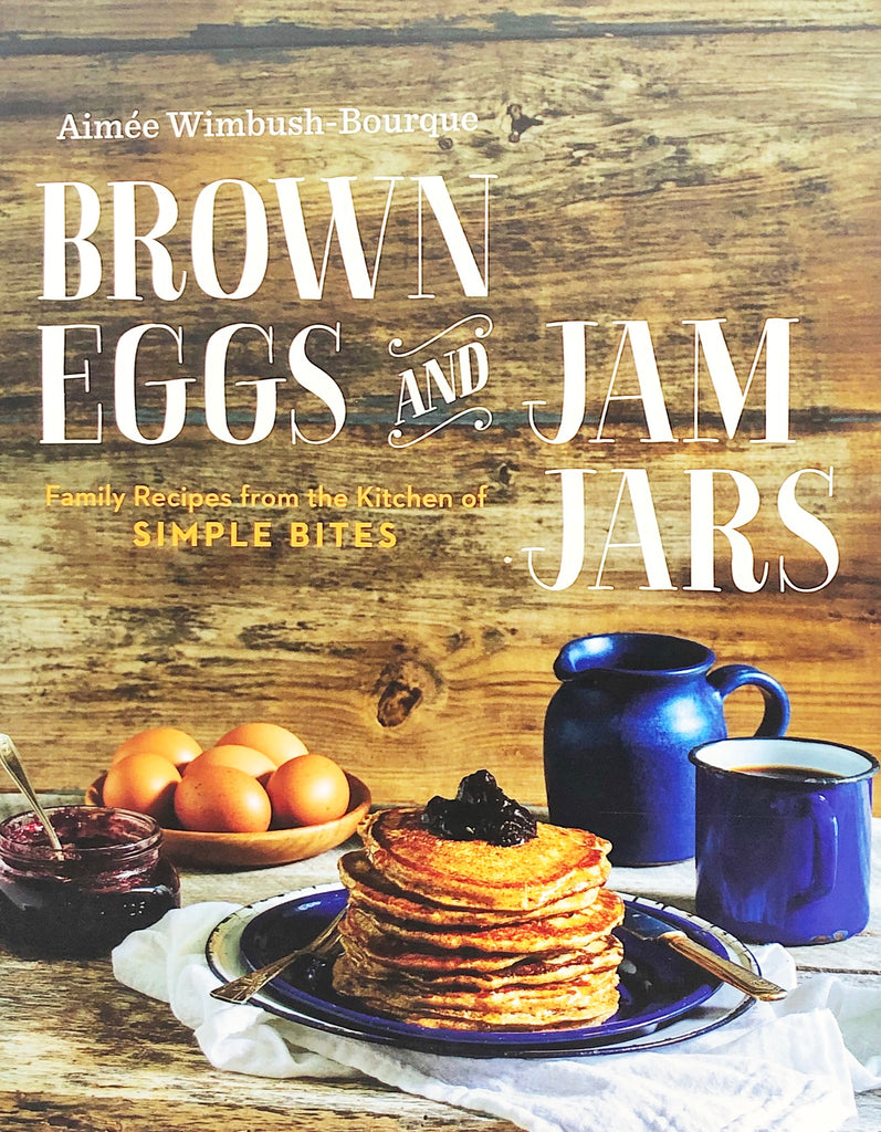 Brown Eggs and Jam Jars: Family Recipes from the Kitchen of Simple Bites Cookbook