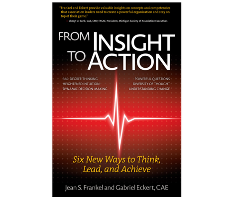 From Insight to Action by Jean S. Frankel and Gabriel Eckert, CAE (Hard Cover)