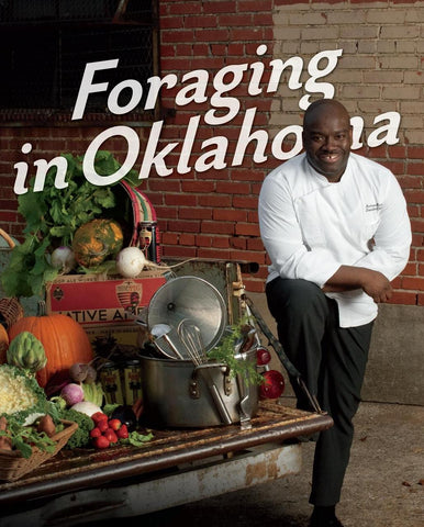 Foraging in Oklahoma: Tales and Recipes from the Open Road