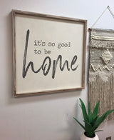 It's So Good To Be Home - Wood Frame Sign