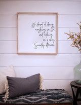We Dreamt of Doing - Wood Frame Sign