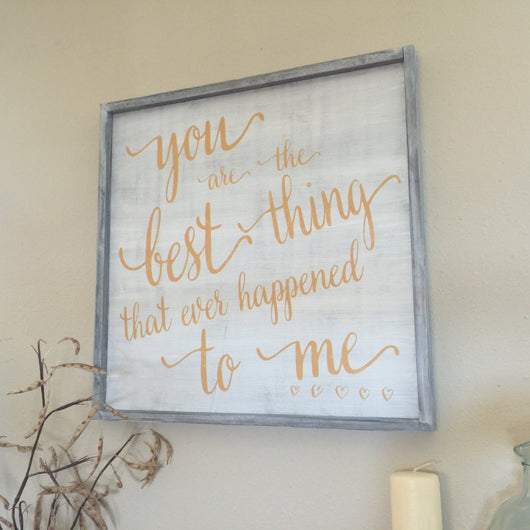 You are the Best Thing - Wood Frame Sign