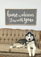 Home Is Wherever I'm With You - Framed Wood Sign
