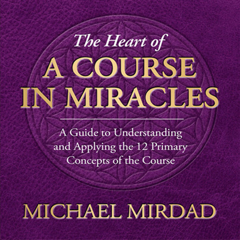 The Heart of A Course in Miracles Book