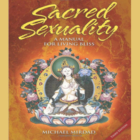 Sacred Sexuality: A Manual for Living Bliss Book