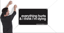 Load image into Gallery viewer, EVERYTHING HURTS & I THINK I'M DYING Banner (Black/White)