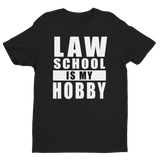 Law School Is My Hobby - Men's Law Tee - Future Professionals Apparel, LLC.