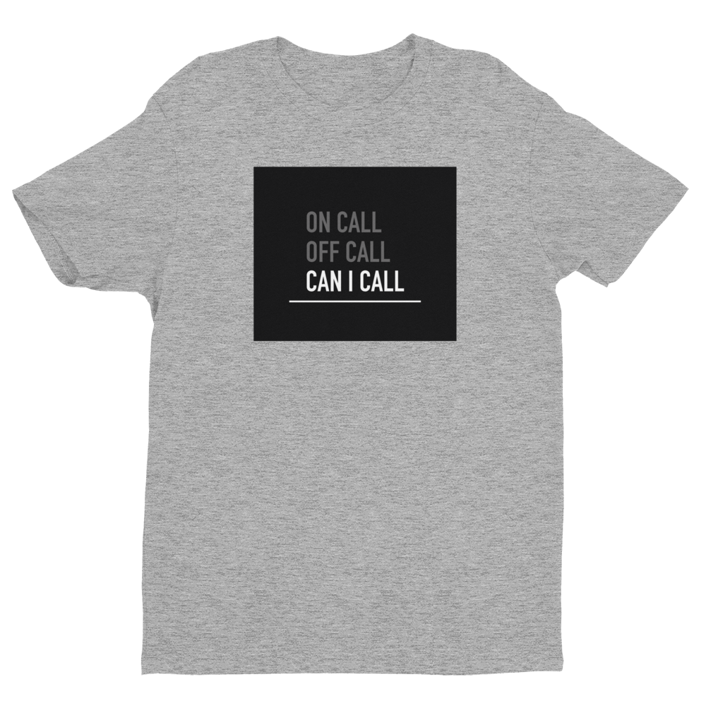 On Call, Off Call, Can I Call - Men's Tee - Future Professionals Apparel, LLC.