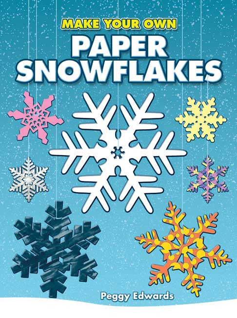Make Your Own Snowflakes by Peggy Edwards