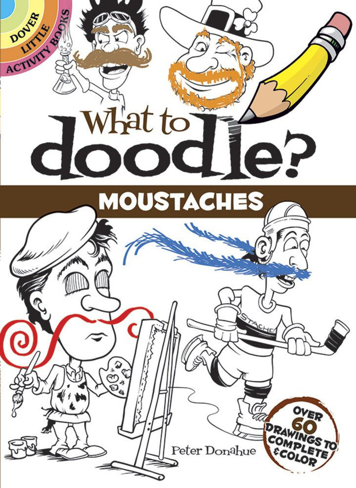 What to Doodle? Moustaches: Over 60 Drawings to Complete & Color (Dover Little Activity Books
