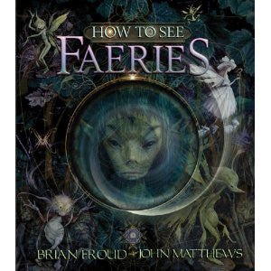 How to See Faeries by John Matthews and Brian Froud